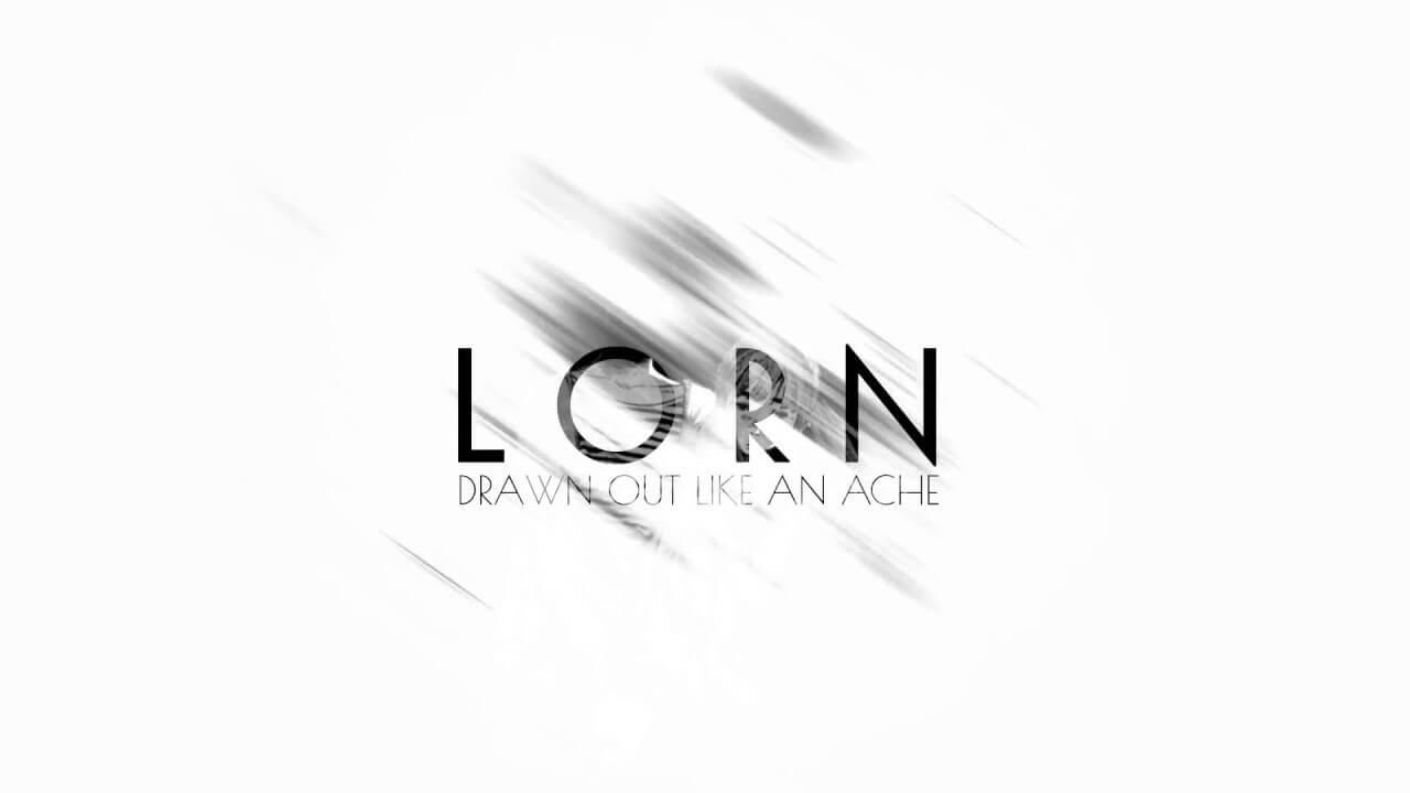 Lorn – DRAWN OUT LIKE AN ACHE
